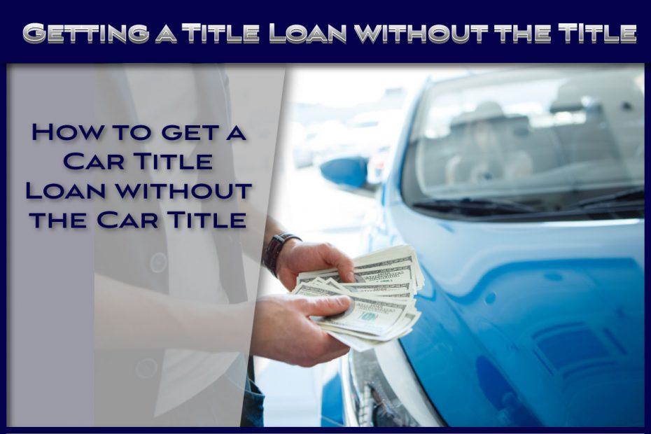 How to get a Car Title Loan without Title