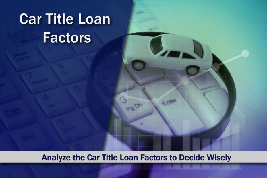 Car Title Loan Factors