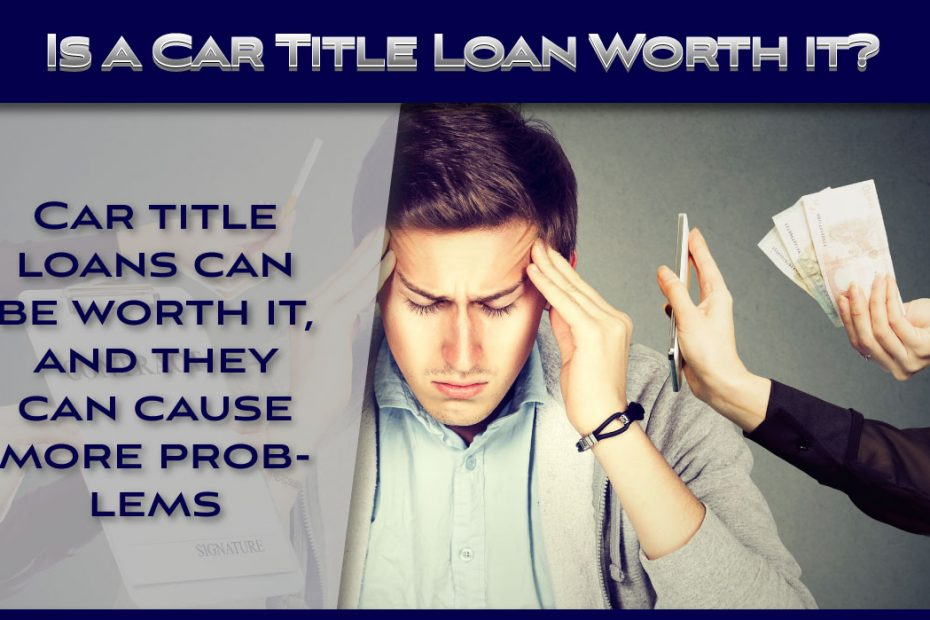 Is a Car Title Loan Worth it