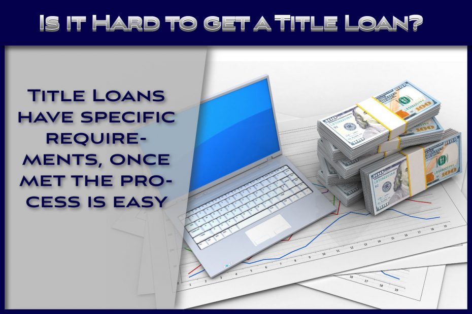 Is it hard to get a title loan?