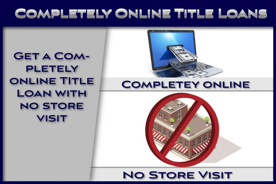 Completely Online Title Loans No Store Visit