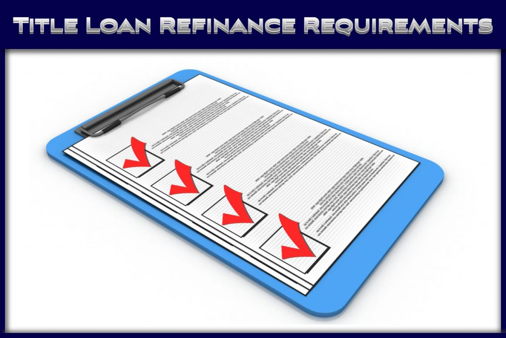 requirements for refinancing a title loan